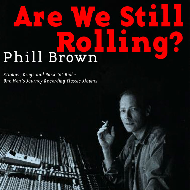 Phill Brown - Are We Still Rolling?